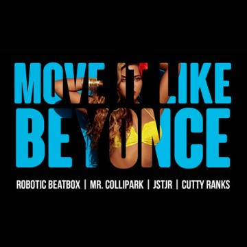 Robotic Beatbox, Mr. ColliPark & JSTJR - Move It Like Beyonce