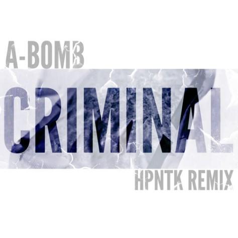 A-BOMB - CRIMINAL (HPNTK RMX)
