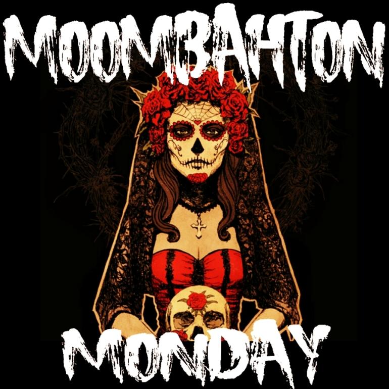 MOOMBAHTON MONDAY
