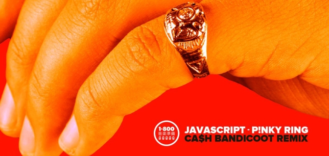 PREMIERE: Javascript – Pinky Ring (Ca$h Bandicoot Remix)