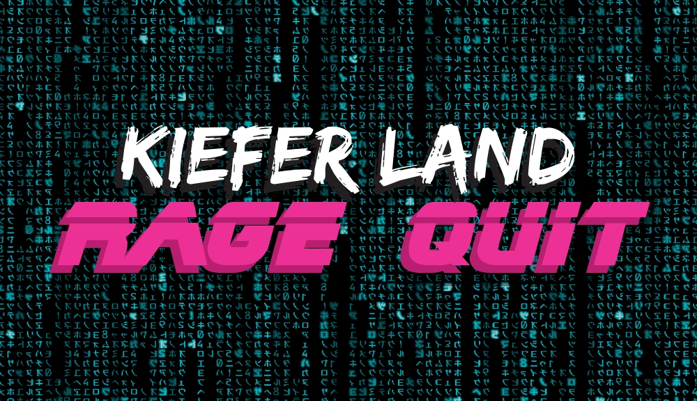 Rage Quit - Kiefer Land