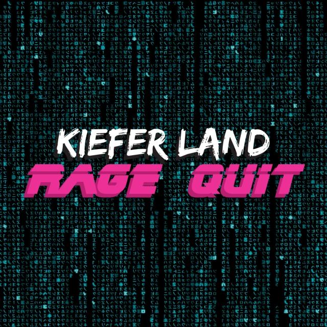 Rage Quit - Kiefer Land